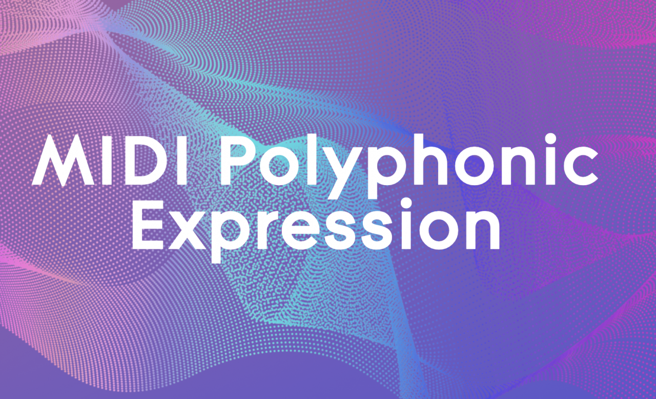 MIDI Polyphonic Expression (MPE) Specification Adopted!